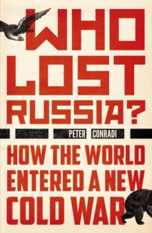 Who Lost Russia? : How the World Entered a New Cold War, Paperback Book