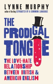 The Prodigal Tongue : The Love-Hate Relationship Between British and American English, Hardback Book