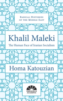 Khalil Maleki : The Human Face of Iranian Socialism, Hardback Book
