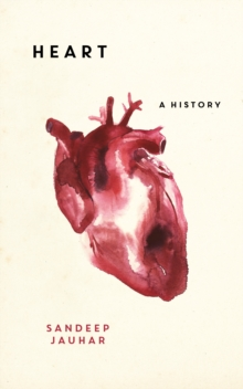 Heart: A History : Shortlisted for the Wellcome Book Prize 2019, Hardback Book