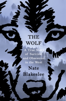 The Wolf : A True Story of Survival and Obsession in the West, Hardback Book