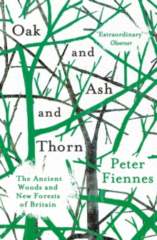 Oak and Ash and Thorn : The Ancient Woods and New Forests of Britain, Paperback Book