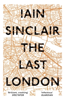The Last London : True Fictions from an Unreal City, Paperback Book