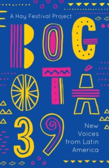 Bogota 39 : New Voices from Latin America, Paperback / softback Book