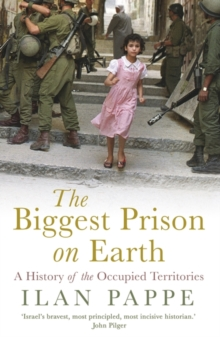 The Biggest Prison on Earth : A History of the Occupied Territories, Paperback / softback Book