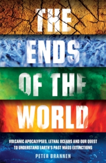 The Ends of the World : Volcanic Apocalypses, Lethal Oceans and Our Quest to Understand Earth's Past Mass Extinctions, Paperback / softback Book