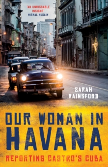 Our Woman in Havana : Reporting Castro's Cuba, Hardback Book
