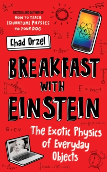 Breakfast with Einstein : The Exotic Physics of Everyday Objects, Paperback / softback Book