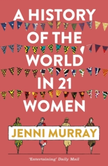 A History of the World in 21 Women : A Personal Selection, Hardback Book