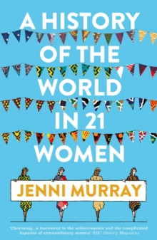 A History of the World in 21 Women : A Personal Selection, EPUB eBook