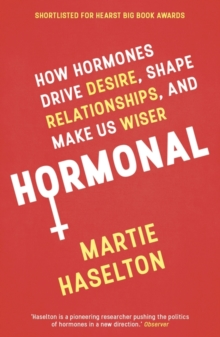 Hormonal : How Hormones Drive Desire, Shape Relationships, and Make Us Wiser, Paperback / softback Book