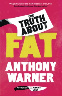 The Truth About Fat : From the author of The Angry Chef, Hardback Book