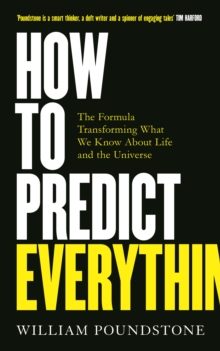 How to Predict Everything : The Formula Transforming What We Know About Life and the Universe, Paperback / softback Book