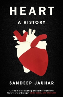 Heart: A History : Shortlisted for the Wellcome Book Prize 2019, Paperback / softback Book