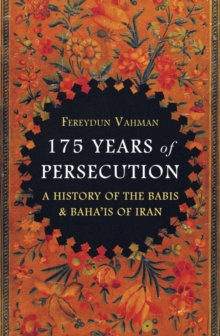 175 Years of Persecution : A History of the Babis & Baha'is of Iran, Hardback Book