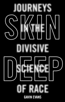 Skin Deep : Journeys in the Divisive Science of Race, Hardback Book