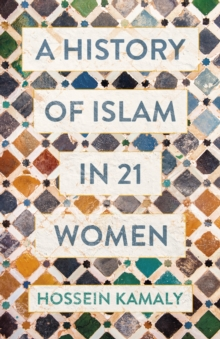 A History of Islam in 21 Women, Hardback Book