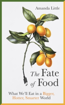 The Fate of Food : What We'll Eat in a Bigger, Hotter, Smarter World, Hardback Book