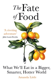 The Fate of Food : What We'll Eat in a Bigger, Hotter, Smarter World, Paperback / softback Book