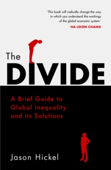 The Divide : A Brief Guide to Global Inequality and its Solutions, Paperback / softback Book