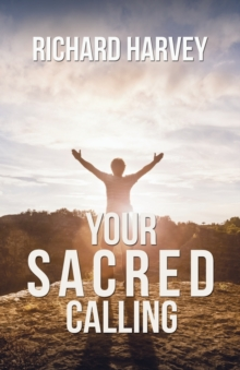Your Sacred Calling: Awakening the Soul to a Spiritual Life in the 21st Century, Paperback Book