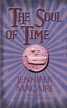 The Soul of Time : The Time for Alexander Series Book 6, Paperback / softback Book