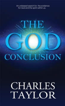 The God Conclusion : An unbiased search for the evidence for God and the spirit within us, Paperback / softback Book