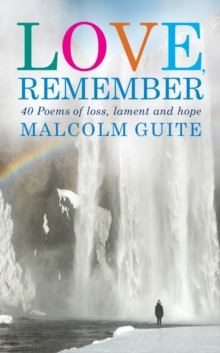 Love, Remember : 40 poems of loss, lament and hope, Paperback Book