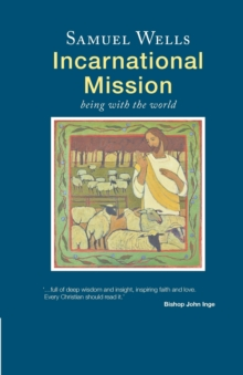 Incarnational Mission : Being with the world, Paperback / softback Book