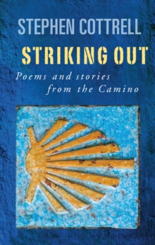 Striking Out : Poems and stories from the Camino, Paperback / softback Book