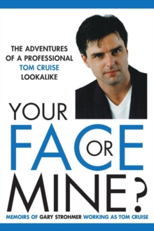 Your Face or Mine - The Adventures of a Professional Tom Cruise Lookalike, Paperback Book