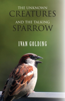 The Unknown Creatures and the Talking Sparrow, Paperback Book