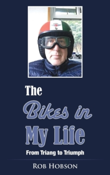 The Bikes in My Life : From Triang to Triumph, Paperback Book