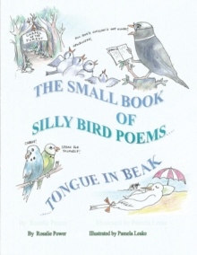 The Small Book of Silly Bird Poems : Tongue in Beak, Paperback Book