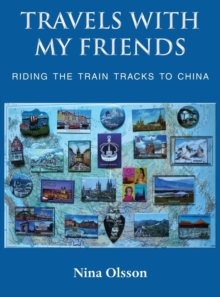 Travels With My Friends : Riding the train tracks to China, Hardback Book