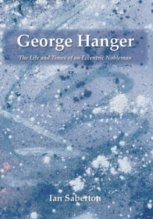 George Hanger : The Life and Times of an Eccentric Nobleman, Hardback Book