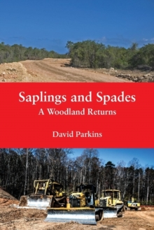 Saplings and Spades : A Woodland Returns, Paperback Book