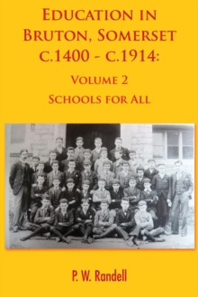 Education in Bruton, Somerset c.1400 - c.1914 : Volume 2 - Schools For All, Paperback Book