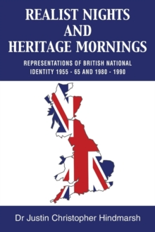 Realist Nights and Heritage Mornings : Representations of British National Identity 1955 - 65 and 1980 - 1990, Paperback Book