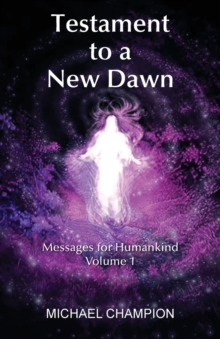 Testament to a New Dawn : Messages for Humankind - Volume 1 1, Paperback / softback Book