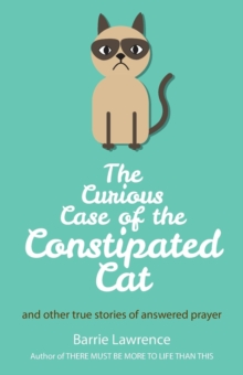 The Curious Case of the Constipated Cat and Other True Stories of Answered Prayer, Paperback Book