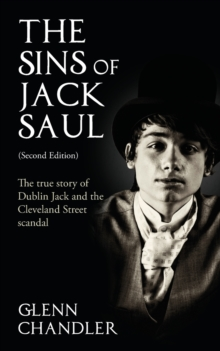 The Sins of Jack Saul: The True Story of Dublin Jack and the Cleveland Street Scandal, Paperback / softback Book