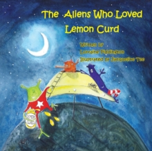 The Aliens Who Loved Lemon Curd, Paperback Book