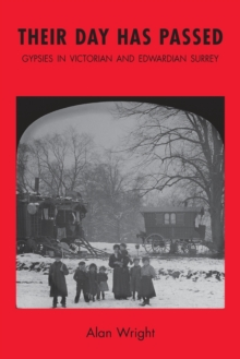 Their Day Has Passed : Gypsies in Victorian and Edwardian Surrey, Paperback / softback Book