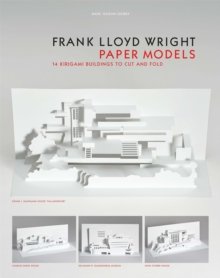 Frank Lloyd Wright Paper Models : 14 Kirigami Models to Cut and Fold, Paperback Book
