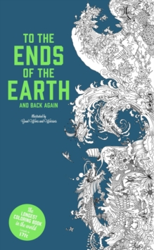 To the Ends of the Earth and Back Again : The Longest Colouring Book in the World, Paperback / softback Book
