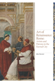 Art of Renaissance Rome : Artists and Patrons in the Eternal City, Hardback Book