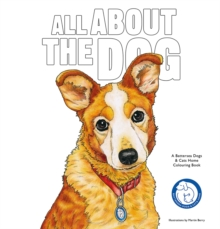 All About the Dog : A Battersea Dogs and Cats Home Colouring Book, Paperback / softback Book