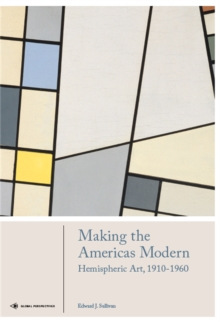 Making the Americas Modern : Hemispheric Art 1910-1960, Hardback Book
