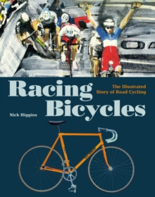 Racing Bicycles : The Illustrated Story of Road Cycling, Hardback Book